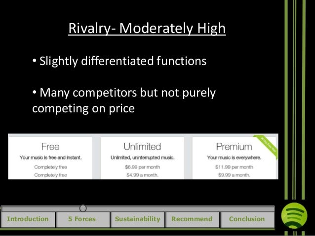 five forces of spotify Porter's five forces assess the threats to the profitability of your strategy, by identifying who holds the balance of power in your market or situation.