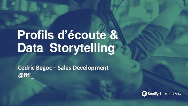 Profils d'écoute & Data Storytelling Cedric Begoc – Sales Development @fifi_