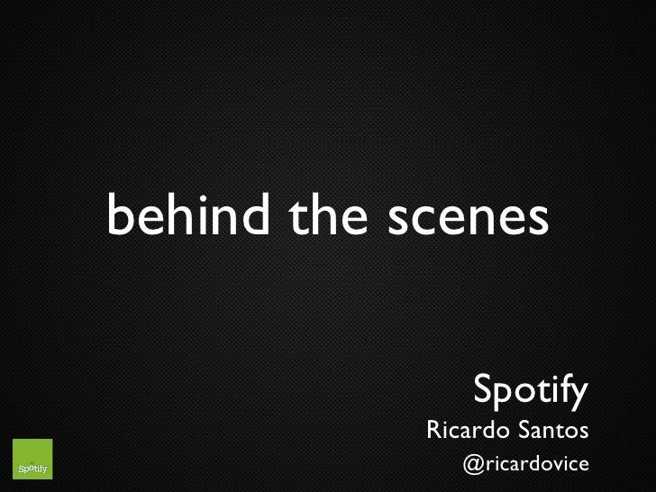 behind the scenes                 Spotify             Ricardo Santos                @ricardovice