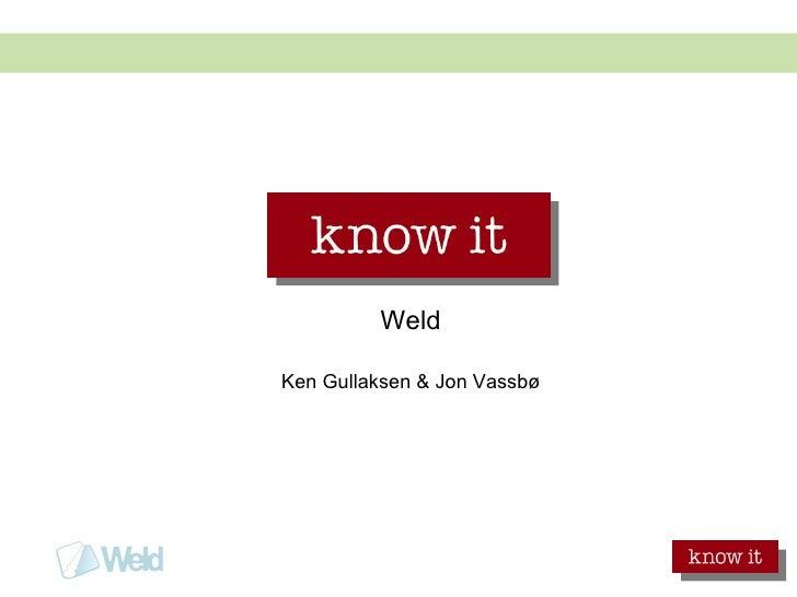Weld Ken Gullaksen & Jon Vassbø