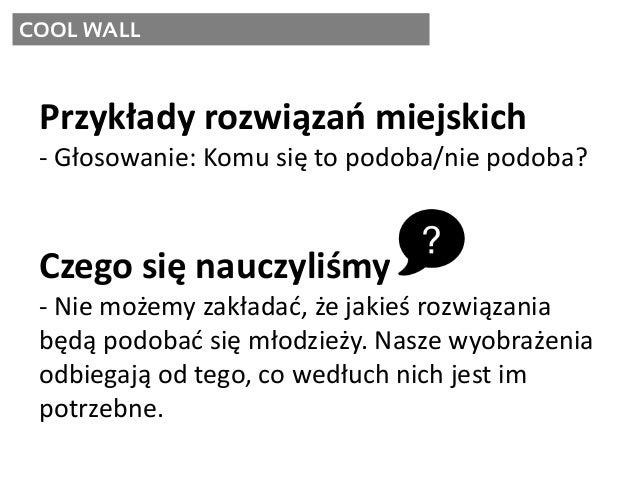 COOL WALL Przykłady rozwiązań miejskich - Głosowanie: Komu się to podoba/nie podoba? Czego się nauczyliśmy - Nie możemy za...