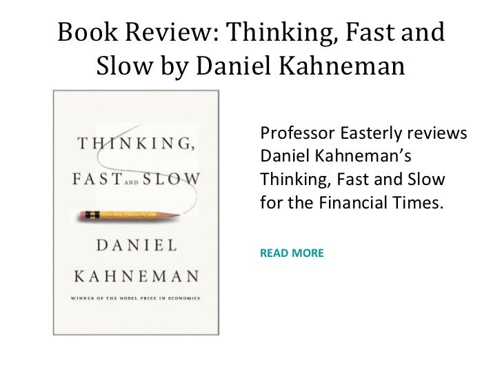 Book Review: Thinking, Fast and Slow by Daniel Kahneman <ul><li>Professor Easterly reviews Daniel Kahneman's Thinking, Fas...