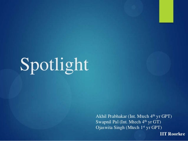 SpotlightAkhil Prabhakar (Int. Mtech 4th yr GPT)Swapnil Pal (Int. Mtech 4th yr GT)Ojaswita Singh (Mtech 1st yr GPT)IIT Roo...