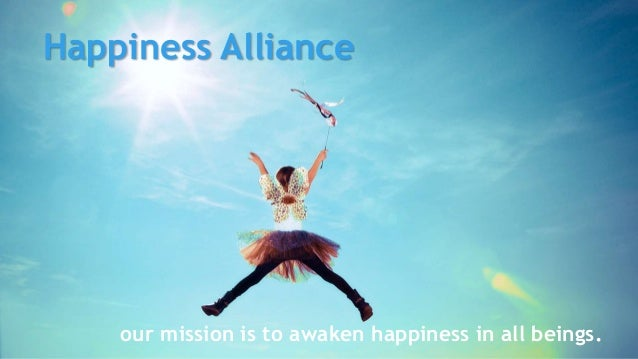 Happiness Alliance our mission is to awaken happiness in all beings.
