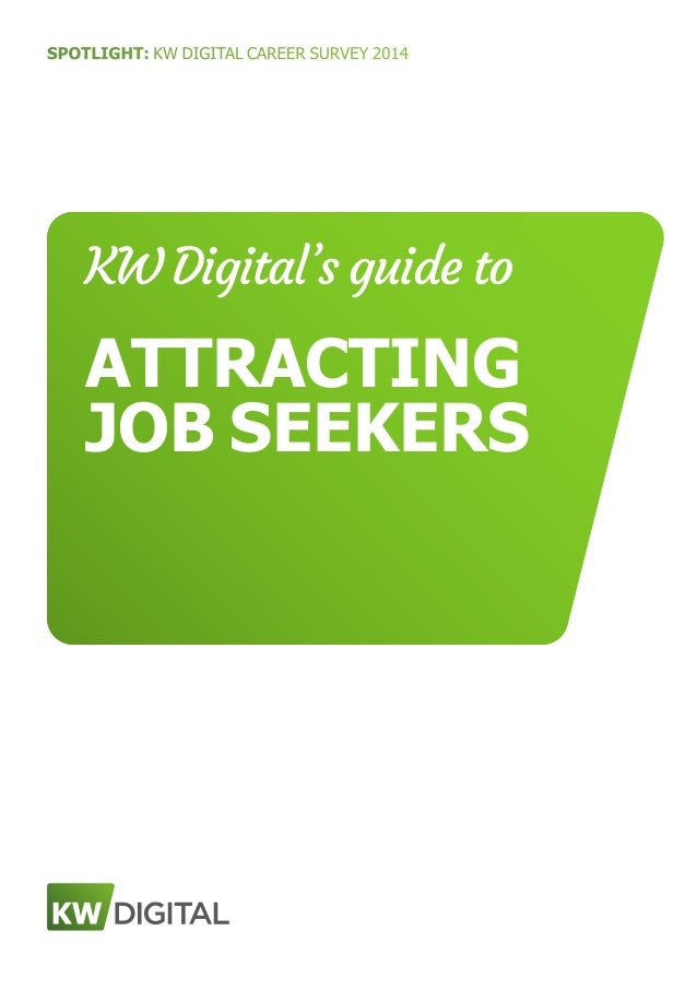 SPOTLIGHT: KW DIGITAL CAREER SURVEY 2014 KW Digital's guide to ATTRACTING JOB SEEKERS