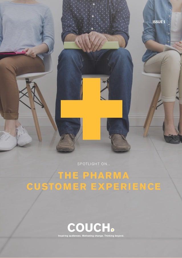 1Customer Experience |www.wearecouch.com SPOTLIGHT ON... THE PHARMA CUSTOMER EXPERIENCE Inspiring audiences. Motivating ch...