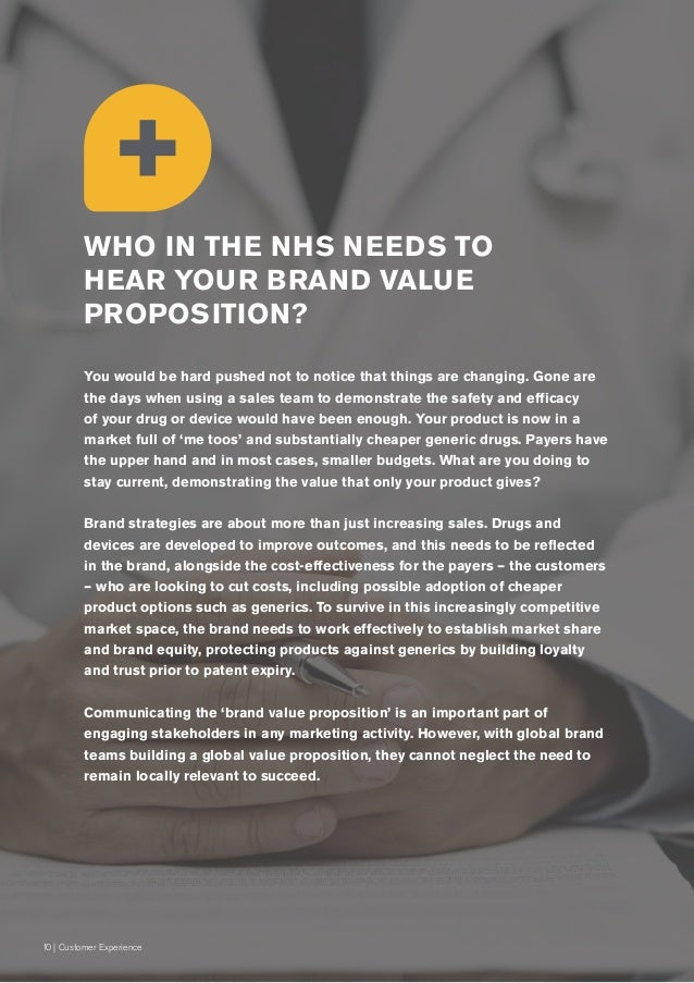 10  Customer Experience WHO IN THE NHS NEEDS TO HEAR YOUR BRAND VALUE PROPOSITION? You would be hard pushed not to notice ...