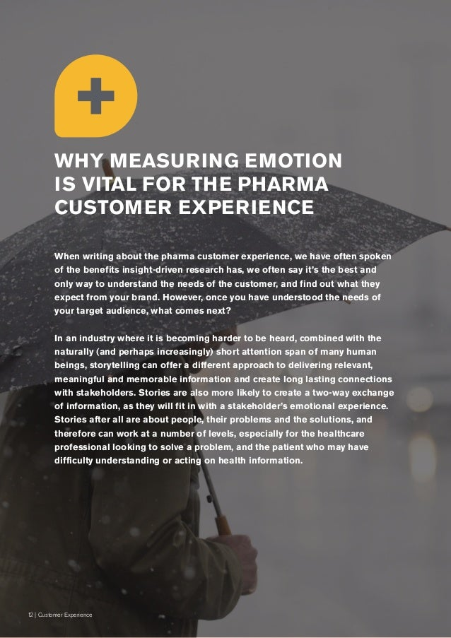 12  Customer Experience WHY MEASURING EMOTION IS VITAL FOR THE PHARMA CUSTOMER EXPERIENCE When writing about the pharma cu...