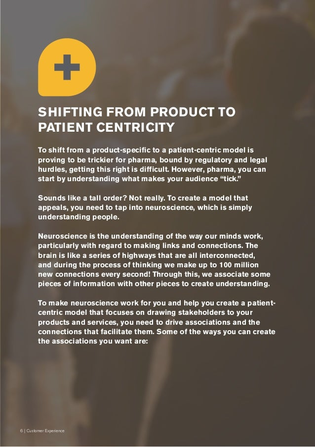 6   Customer Experience To shift from a product-specific to a patient-centric model is proving to be trickier for pharma, ...