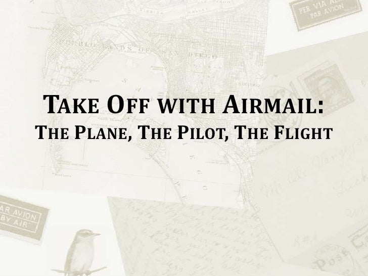 Take Off with Airmail:The Plane, The Pilot, The Flight<br />