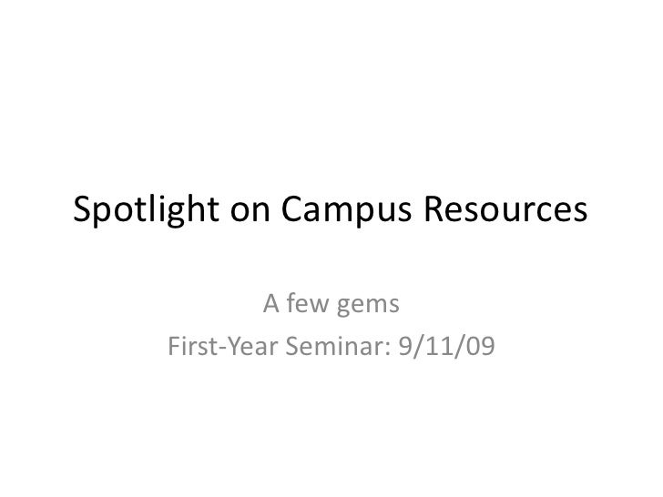 Spotlight on Campus Resources<br />A few gems<br />First-Year Seminar: 9/11/09<br />