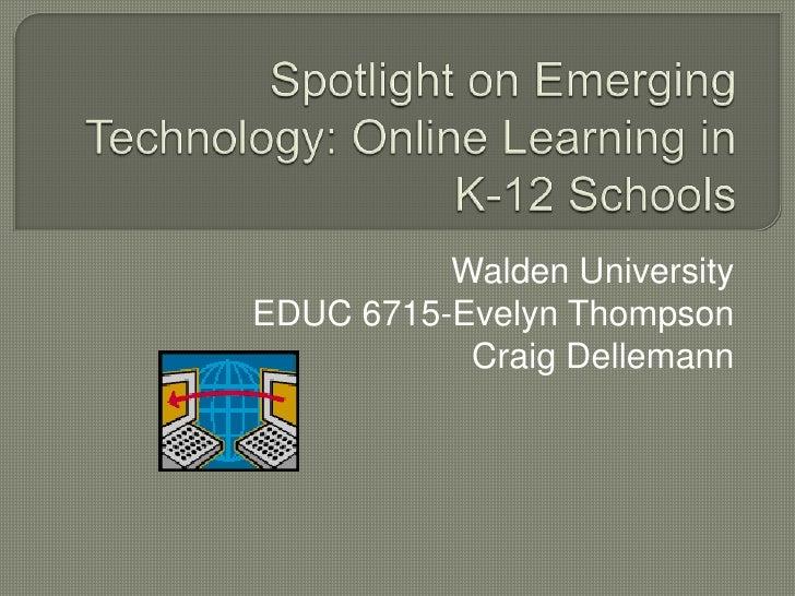 Spotlight on Emerging Technology: Online Learning in K-12 Schools <br />Walden University<br />EDUC 6715-Evelyn Thompson<b...