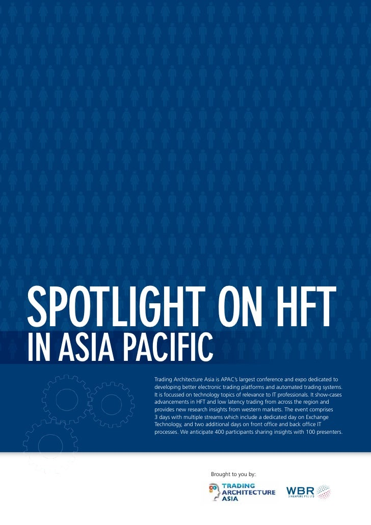 Spotlight on HFTin Asia Pacific          Trading Architecture Asia is APAC's largest conference and expo dedicated to     ...