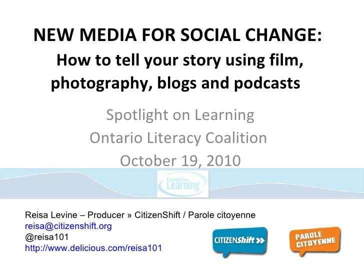 NEW MEDIA FOR SOCIAL CHANGE:   How to tell your story using film, photography, blogs and podcasts  Spotlight on Learning O...