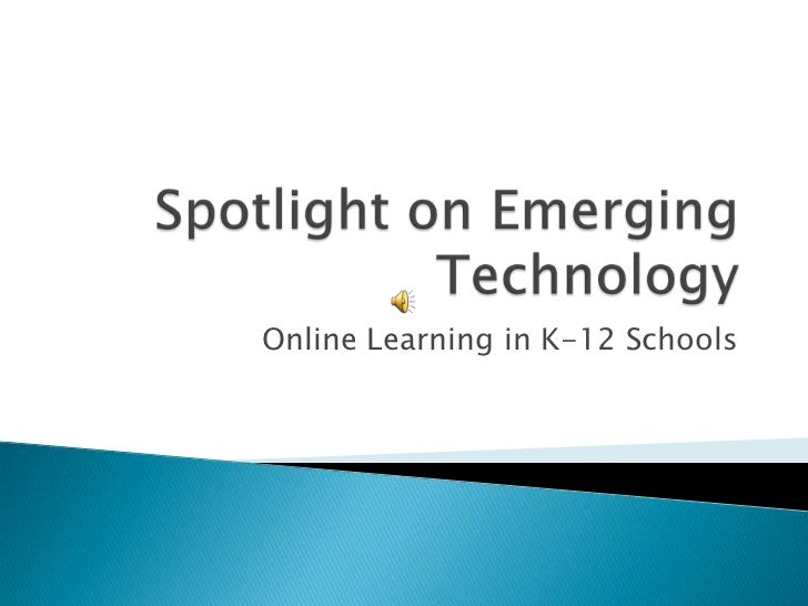 Spotlight on Emerging Technology<br />Online Learning in K-12 Schools<br />