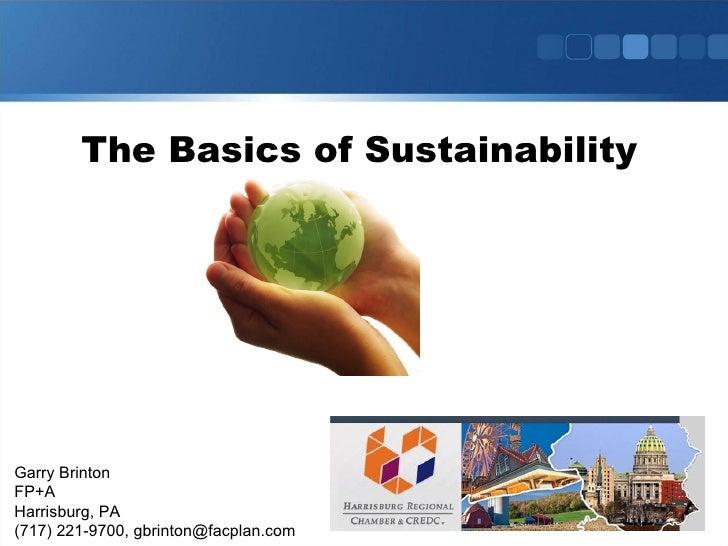 Garry Brinton FP+A Harrisburg, PA (717) 221-9700, gbrinton@facplan.com The Basics of Sustainability
