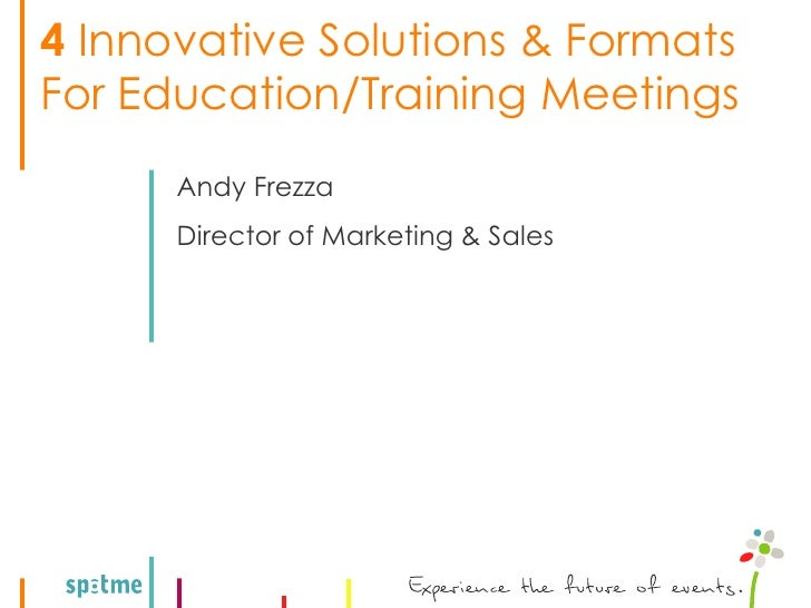4 Innovative Solutions & Formats For Education/Training Meetings       Andy Frezza       Director of Marketing & Sales
