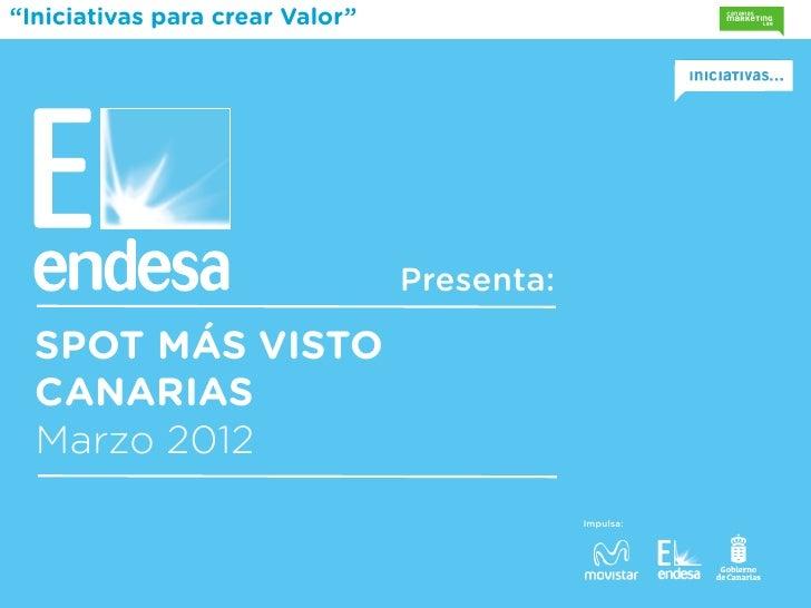"""""""Iniciativas para crear Valor""""                                 Presenta:  SPOT MÁS VISTO  CANARIAS  Marzo 2012            ..."""