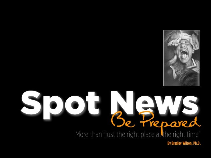 """Spot News     Be Prepared    More than """"just the right place at the right time""""                                        By ..."""
