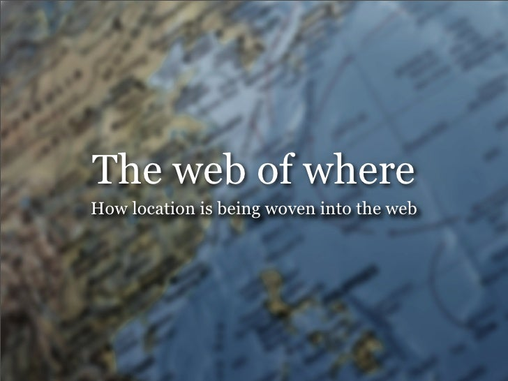 The web of where How location is being woven into the web