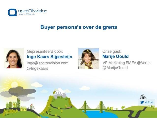 #b2bnl Buyer persona's over de grens Gepresenteerd door: Inge Kaars Sijpesteijn inge@spotonvision.com @Ingekaars Onze gast...