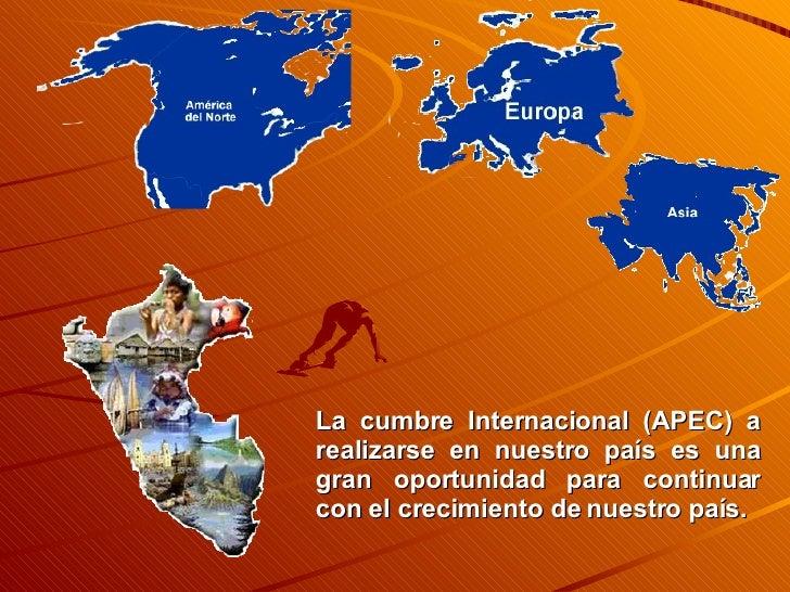 La cumbre Internacional (APEC) a realizarse en nuestro país es una gran oportunidad para continuar con el crecimiento de n...
