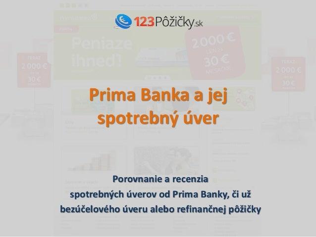 Prima Banka a jej spotrebný úver Porovnanie a recenzia spotrebných úverov od Prima Banky, či už bezúčelového úveru alebo r...