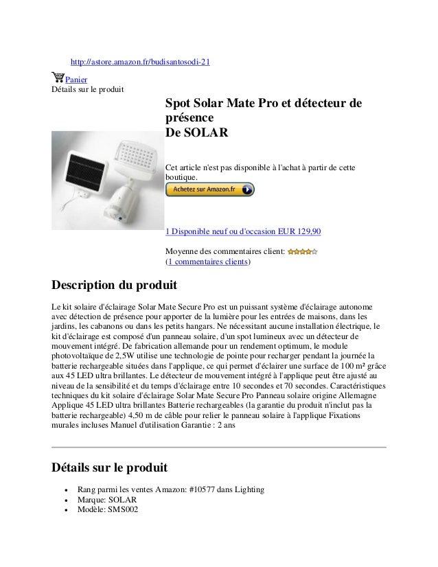 http://astore.amazon.fr/budisantosodi-21PanierDétails sur le produitSpot Solar Mate Pro et détecteur deprésenceDe SOLARCet...