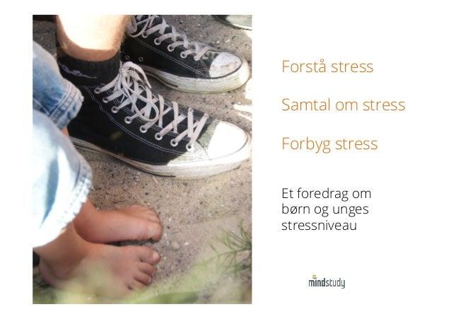 Forstå stress Samtal om stress Forbyg stress Et foredrag om børn og unges stressniveau
