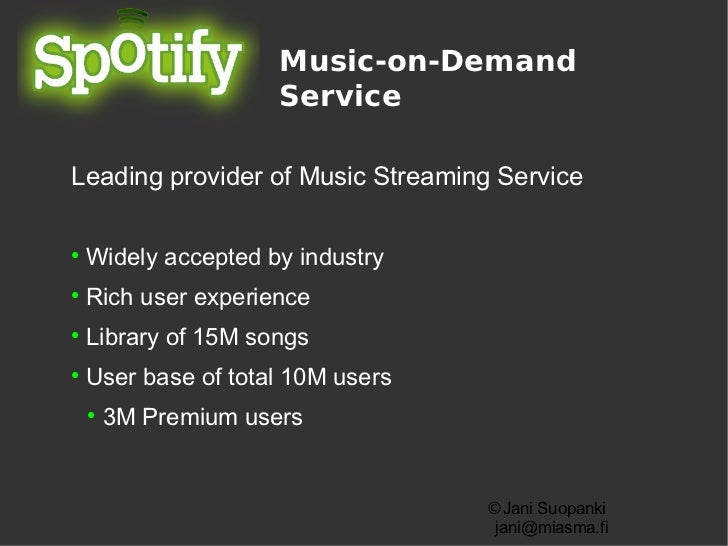 Music-on-Demand                      ServiceLeading provider of Music Streaming Service    Widely accepted by industry  ...