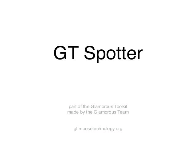 GT Spotter part of the Glamorous Toolkit made by the Glamorous Team gt.moosetechnology.org