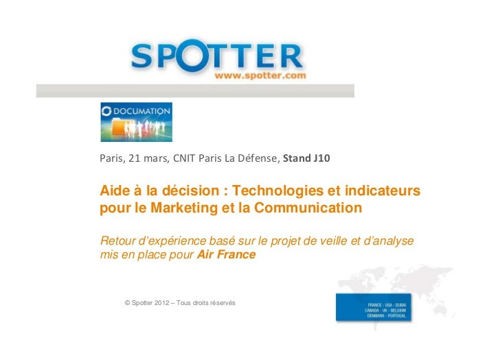 Paris, 21 mars, CNIT Paris La Défense, Stand J10Aide à la décision : Technologies et indicateurspour le Marketing et la Co...