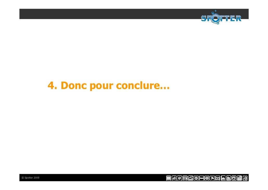 4. Donc pour conclure…     © Spotter 2009