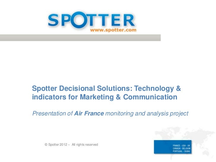 Spotter Decisional Solutions: Technology &indicators for Marketing & CommunicationPresentation of Air France monitoring an...