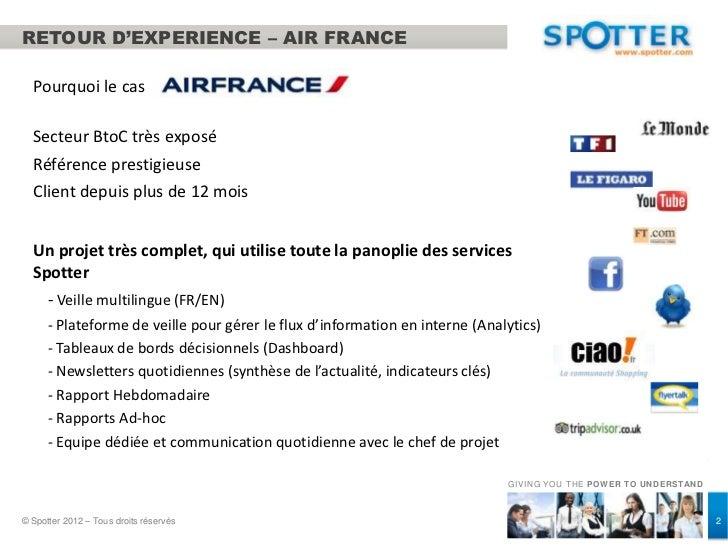 RETOUR D'EXPERIENCE – AIR FRANCE  Pourquoi le cas  Secteur BtoC très exposé  Référence prestigieuse  Client depuis plus de...