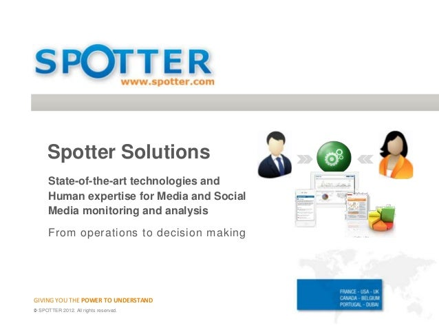 GIVING YOU THE POWER TO UNDERSTANDSpotter SolutionsState-of-the-art technologies andHuman expertise for Media and SocialMe...