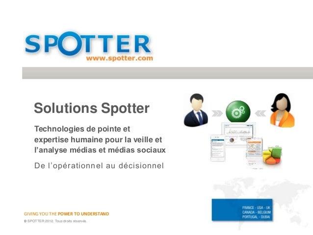 Solutions Spotter    Technologies de pointe et    expertise humaine pour la veille et    l'analyse médias et médias sociau...