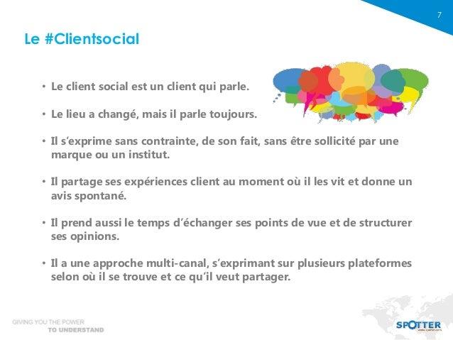 7 • Le client social est un client qui parle. • Le lieu a changé, mais il parle toujours. • Il s'exprime sans contrainte, ...