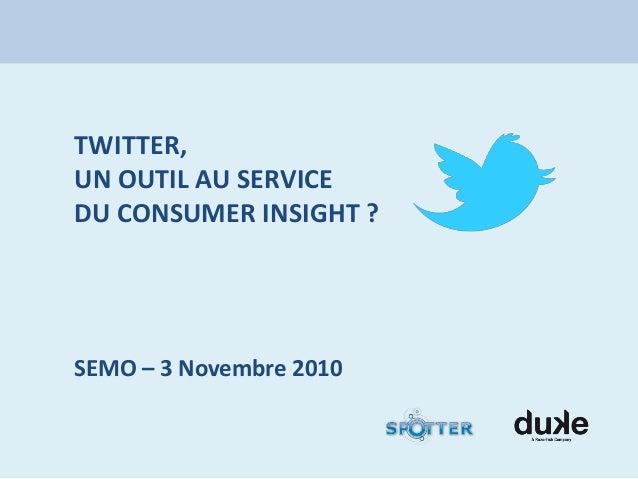 TWITTER, UN OUTIL AU SERVICE DU CONSUMER INSIGHT ? SEMO – 3 Novembre 2010