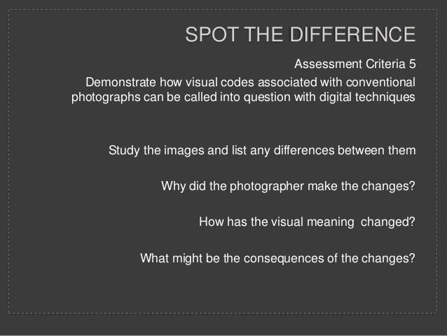 SPOT THE DIFFERENCE                                        Assessment Criteria 5  Demonstrate how visual codes associated ...