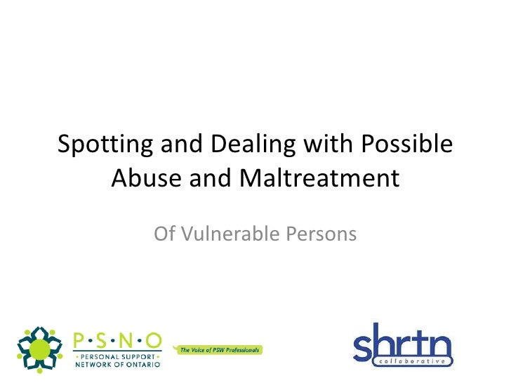 Spotting and Dealing with Possible Abuse and Maltreatment Of Vulnerable Persons