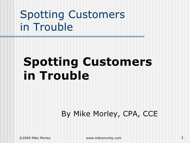Spotting Customers in Trouble <ul><li>Spotting Customers </li></ul><ul><li>in Trouble   </li></ul><ul><li>By Mike Morley, ...