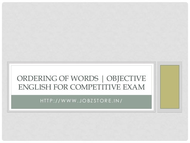 H T T P : / / WW W . J O B Z S T O R E . I N / ORDERING OF WORDS | OBJECTIVE ENGLISH FOR COMPETITIVE EXAM