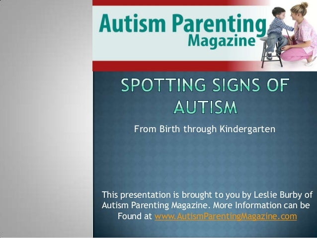 From Birth through KindergartenThis presentation is brought to you by Leslie Burby ofAutism Parenting Magazine. More Infor...