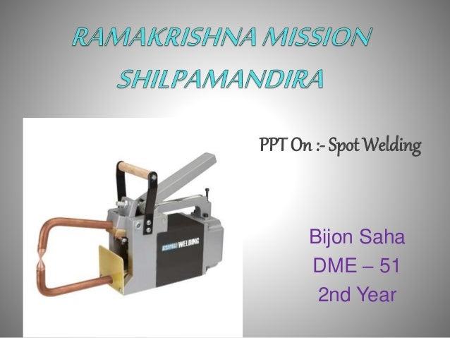 Bijon Saha DME – 51 2nd Year PPT On :- Spot Welding