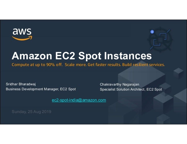 © 2018, Amazon Web Services, Inc. or its Affiliates. All rights reserved. ec2-spot-india@amazon.com Sunday, 25 Aug 2019 Am...