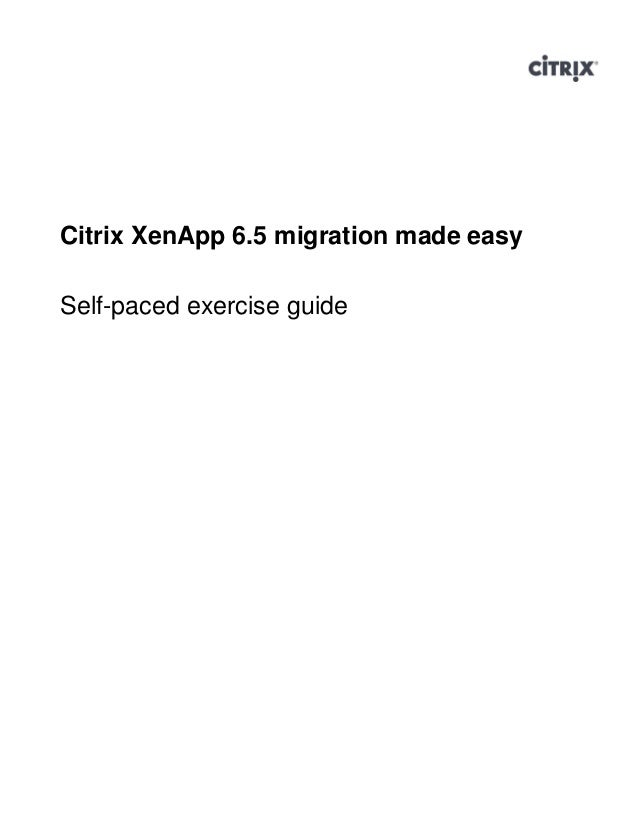Citrix Virtual ClassroomCitrix XenApp 6.5 migration made easySelf-paced exercise guide