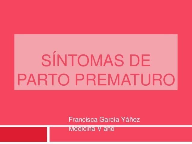 SÍNTOMAS DE PARTO PREMATURO Francisca García Yáñez Medicina V año