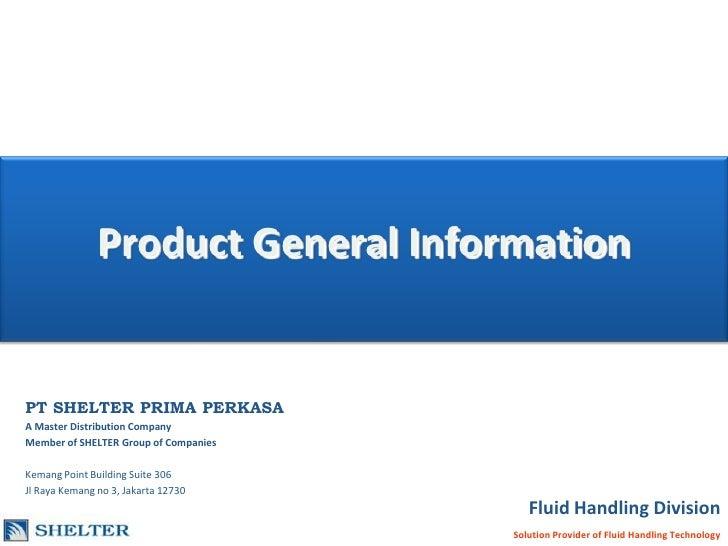 Product General Information<br />PT SHELTER PRIMA PERKASA<br />A Master Distribution Company<br />Member of SHELTER Group ...