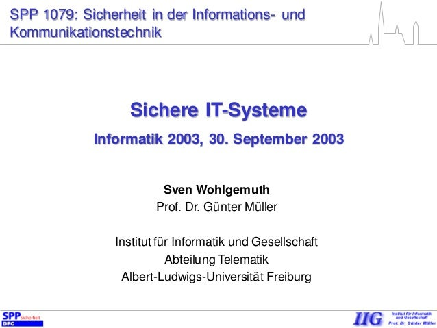 SPP 1079: Sicherheit in der Informations- und Kommunikationstechnik Sichere IT-Systeme Informatik 2003, 30. September 2003...